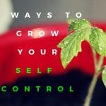 3 Ways to Grow your Self Control