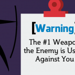 The #1 Weapon of the Enemy Used Against You