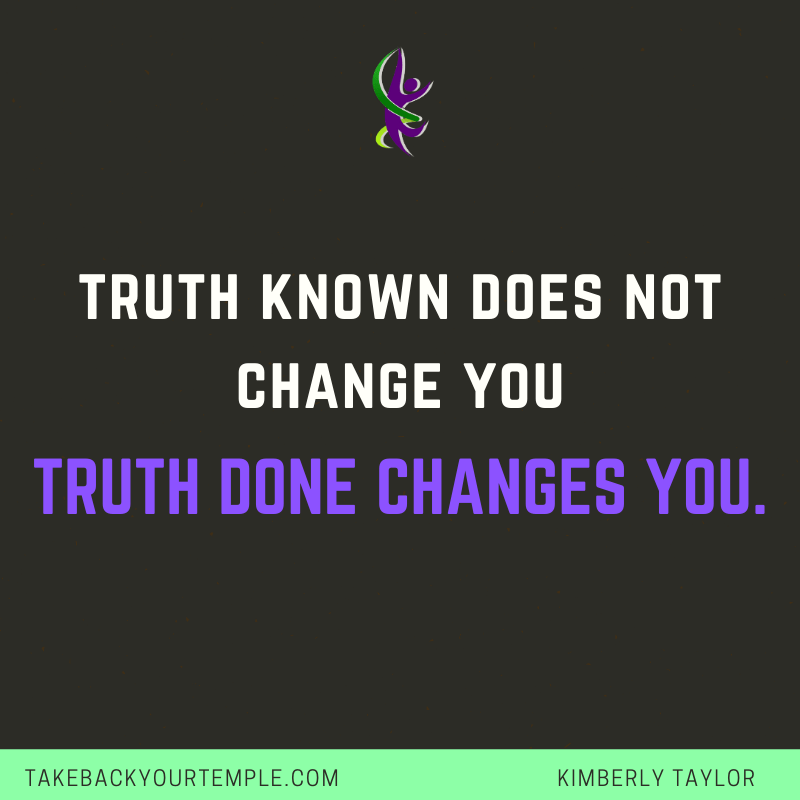 Truth DONE Changes you